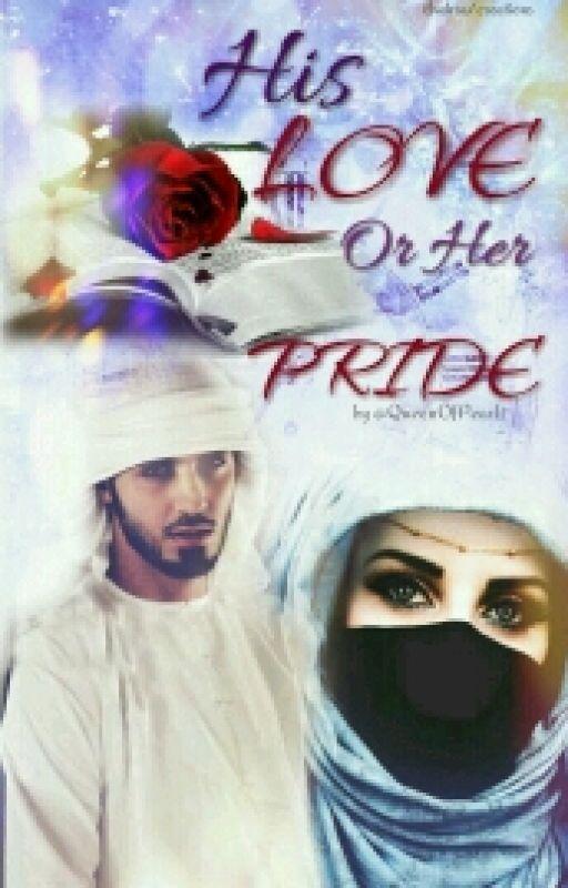 His LOVE or Her PRIDE (#Muslim love story) by QueenOfPearls