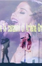 Tutte le canzoni di Ariana Grande by Ariana_Grande_mylife