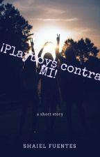 ¡Playboys contra MÍ! by shayuuu