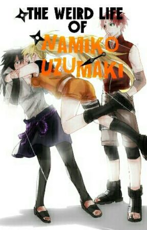 The weird life of Namiko Uzumaki (Naruto genderbend fic) by Trashy-Tenten
