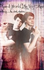 Phan-A World like no other-Book 1 by __the_dark_shadow__