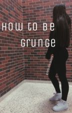 Grunge;tips&tricks by oldxrecord