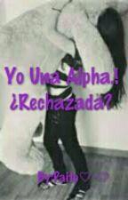 Yo Una Alpha.!! ¿Rechazada? by marzhal