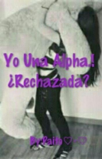 Yo Una Alpha.!! ¿Rechazada?