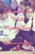♥School Life With MyungEun♥ (HIATUS) by joannekongooo