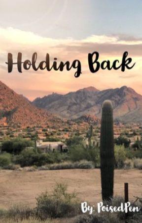 Holding Back  by PoisedPen