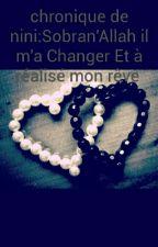 Sobran'Allah il m'a Changer Et à réalisé mon Rêve. by oumamine3