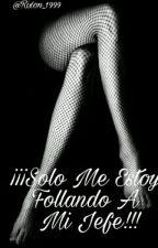 ¡¡¡Solo Me Estoy Follando A Mi Jefe!!! by Rixon_1999