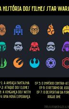 A História Dos Filmes Star Wars by _thespeedster