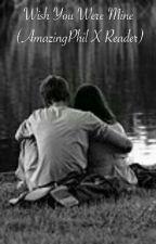 Wish You Were Mine (AmazingPhil X Reader) by akward_snake
