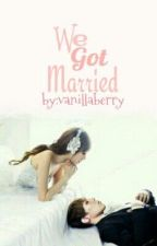 We Got Married by vanillaberry