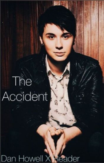 The accident (Dan Howell X reader)