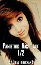 Pamiętnik Nastolatki 1&2 by Directionerkax3