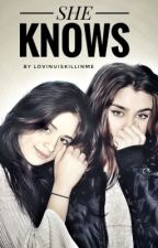 She Knows (GirlxGirl) || Camren || by LovinUIsKillinMe