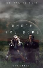 Under the Dome { ON HOLD } by StoriesOfTheBold