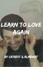 Learn to love again. by AlmeNuit