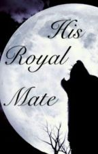 His Royal Mate by Little_Keo