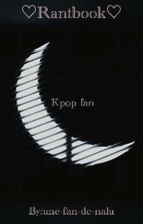 Rantbook d'une Auteure Fan De Kpop by une-fan-de-nalu