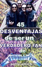 45 Desventajas de ser un VERDADERO FAN de METALLICA by polly-ulrich