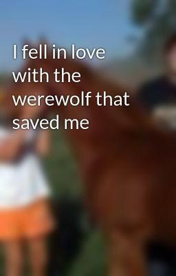 I fell in love with the werewolf that saved me