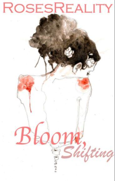 Bloom, Shifting by RosesReality