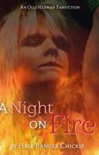 A Night on Fire (An Olli Herman Fanfiction) #Wattys2016 by HairBangerChickie