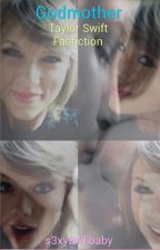 Godmother (Taylor Swift Fanfic) by s3xyBATbaby