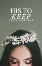 His To Keep (#Wattys2016) by ChicagoDreams