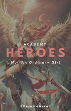 Heroes Academy: Not An Ordinary Girl by ElleseireAzren