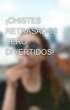 ¡CHISTES RETRASADOS PERO DIVERTIDOS! by ardillosa