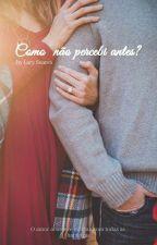 Como Não Percebi Antes?! (REESCREVENDO) by EscritoraSantana