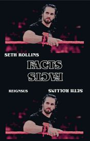 Seth Rollins ↪ facts by anoai-