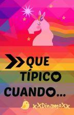 Que Típico Cuando... by xXDinamoXx