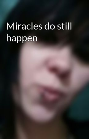 Miracles do still happen by Narcotic-angel