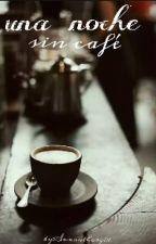 Una Noche Sin Cafe by samantharg01