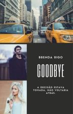 Goodbye (Em revisão) by BrePedrosoRigo