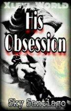 His OBSESSION by Xleyl_World