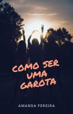 Como Ser Uma Garota by AmandaPereira0