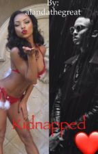 Kidnapped  (An August Alsina Story)--On Hold by alandathegreat