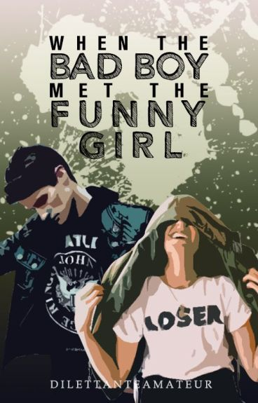 When The Bad Boy Met The Funny Girl ✔