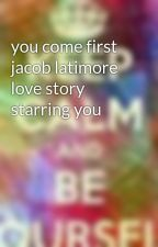 you come first jacob latimore love story starring you by shaian142
