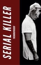Serial Killer (A Justin Bieber Fanfic) by McCannAcademy