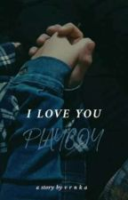 I Love You, Playboy! by ayu_vrnka