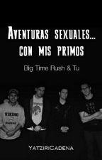 """""""Aventuras sexuales... con mis primos"""" (con Big Time Rush) by YatziriCadena"""