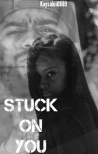 Stuck on You  (Dave East FanFic•Urban Love Story) by Kaysabii0809