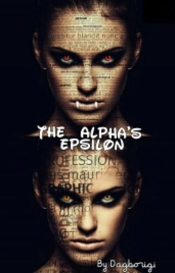 The Alpha's Epsilon (Being Published) (wattys2017)