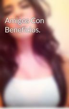 Amigos Con Beneficios. by ObssesiveTrouble