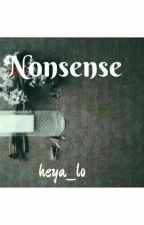 Nonsense [ON HOLD] by heya_lo