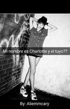 Mi nombre es Charlotte y el tuyo??  by aliemmcary