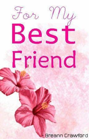 For My Best Friend - I Love Y'all So Much!!! - Wattpad